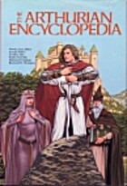 The Arthurian Encyclopedia by Norris J. Lacy