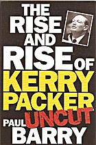 The Rise and Rise of Kerry Packer by Paul…