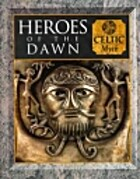 Heroes of the Dawn: Celtic Myth by Fergus…