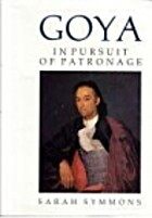 Goya : In Pursuit of Patronage by Sarah…
