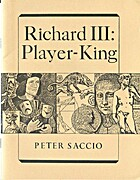Richard III: Player-King by Peter Saccio
