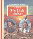 The Story of the Little Bighorn by R. Conrad…