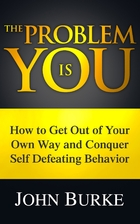 The Problem is YOU: How to Get Out of Your&