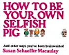 How to Be Your Own Selfish Pig, And Other…