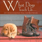 What Dogs Teach Us: Life's Lessons Learned…