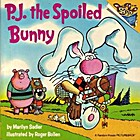 P.J. the Spoiled Bunny by Marilyn Sadler