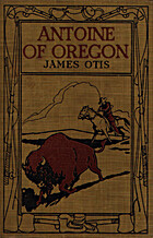 Antoine of Oregon: A story of the Oregon…