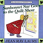 Sunbonnet Sue Goes to the Quilt Show (The…
