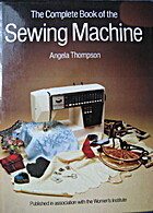 The Complete Book Of The Sewing Machine by…