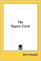 THE SQUARE CIRCLE by Denis Mackail
