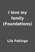 I love my family (Foundations) by Lila…