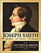 Joseph Smith: The Man, The Mission, The…