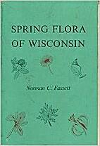 Spring Flora of Wisconsin by N. Fassett