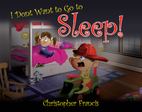 I don't want to go to Sleep! by Christopher…