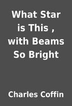 What Star is This , with Beams So Bright by…