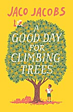A Good Day for Climbing Trees by Jaco Jacobs