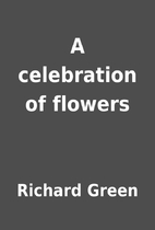 A celebration of flowers by Richard Green
