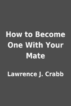How to Become One With Your Mate by Lawrence…