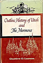 Outline history of Utah and the Mormons by…