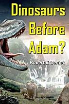 Dinosaurs Before Adam? by Robert E. Gentet
