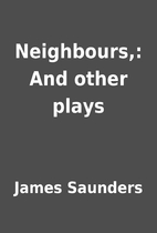Neighbours,: And other plays by James…