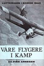 Våre flygere i kamp : Luftkrigen i…