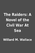 The Raiders: A Novel of the Civil War At Sea…