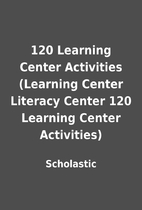120 Learning Center Activities (Learning…