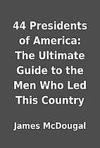 44 Presidents of America: The Ultimate Guide…