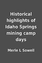 Historical highlights of Idaho Springs…
