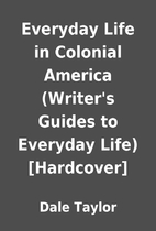 Everyday Life in Colonial America (Writer's…