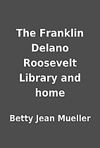 The Franklin Delano Roosevelt Library and…