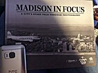 Madison in Focus by Wisconsin State Journal