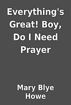 Everything's Great! Boy, Do I Need Prayer by…