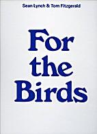 For the Birds Sean Lynch & Tom Fitzgerald…