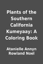 Plants of the Southern California Kumeyaay:…