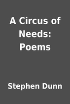 A Circus of Needs: Poems by Stephen Dunn