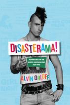 Disasterama!: Adventures in the Queer…