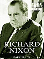 Richard Nixon: A Very Brief History by Mark…