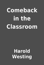 Comeback in the Classroom by Harold Westing