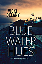 Blue Water Hues: An Ashley Grant Mystery…