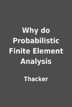 Why do Probabilistic Finite Element Analysis…
