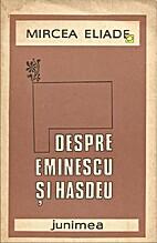 Despre Eminescu si Hasdeu by Mircea Eliade