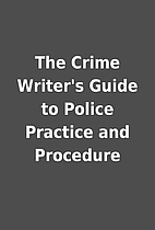 The Crime Writer's Guide to Police Practice…