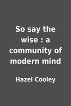 So say the wise : a community of modern mind…