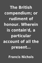 The British compendium; or rudiment of…