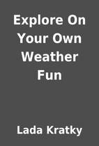 Explore On Your Own Weather Fun by Lada…