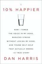 10% Happier: How I Tamed the Voice in My…