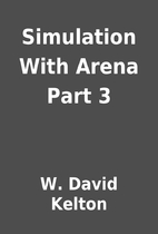 Simulation With Arena Part 3 by W. David…