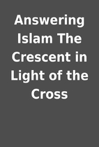Answering Islam The Crescent in Light of the…